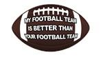 MY FOOTBALL TEAM IS BETTER THAN YOUR FOOTBALL TEAM