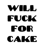 Will Fuck For Cake