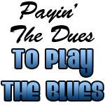 Payin The Dues Play The Blues Drinkware