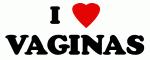 I Love VAGINAS