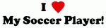 I Love My Soccer Player!