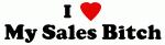 I Love My Sales Bitch