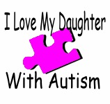 I love my Daughter with Autism