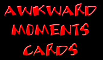 Awkward Moments Cards