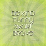Be Kind Funny Smart Brave