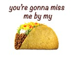 Miss Me By My Taco