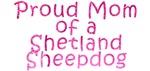 Proud Mom of a Shetland Sheepdog