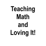 Teaching Math and loving it!  This is the perfect gift for that favorite math teacher.  We know they love and enjoy math and they love teaching math, so why not get them a gift t-shirt or mug to help them share their math passion to everyone.