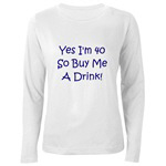Yes I'm 40 So Buy Me A Drink!