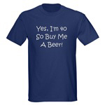Yes, I'm 40 So Buy Me A Beer!