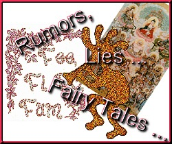Rumors, Lies ... FairyTales ...