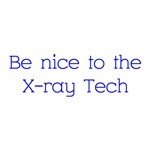 Be Nice To The X-ray Tech