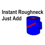 Instant Roughneck