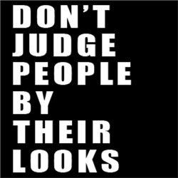 Don't Judge People By Their Looks