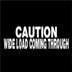 CAUTION WIDE LOAD COMING THROUGH