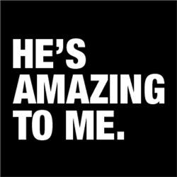 He's Amazing To Me