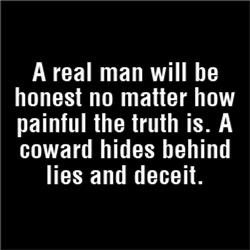 A real man will be honest no matter how painful