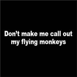 Don't Make Me Call Out My Flying Monkeys