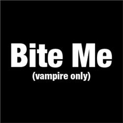 Bite Me (vampire only) FUNNY