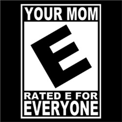 Your Mom RATED E For EVERYONE FUNNY Movie Rating