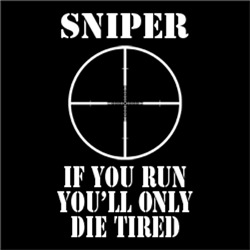 SNIPER If you run, You'll only die tired