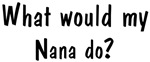 What would <strong>Nana</strong> do