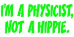I'm a physicist, not a hippie