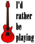 I'd Rather Be Playing Guitar (Electric)