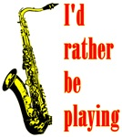 I'd Rather Be Playing Sax