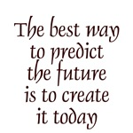 The best way to predict the future is to create it