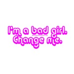 I'm a Bad Girl. Change Me