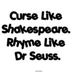 Curse Like Shakespeare. Rhyme Like Seuss.