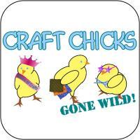Craft Chicks Gone Wild!
