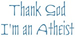 Thank God, I'm an Atheist