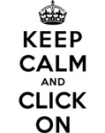KEEP CALM AND CLICK ON