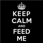 KEEP CALM AND FEED ME