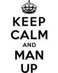 KEEP CALM AND MAN UP
