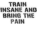 train insane and bring the pain