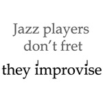 Jazz Players Don't Fret