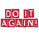 Do it again!
