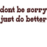 Dont Be Sorry Just Do Better
