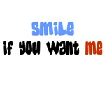 Smile, if you want me