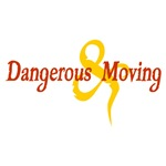 Dangerous & Moving