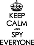 Keep Calm and Spy Everyone