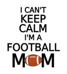 I can't keep calm, I am a football mom