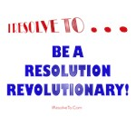 I Resolve To . . . Revolutionary!