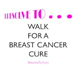 I Resolve To . . . Walk For A Cure!