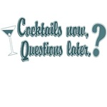 Cocktails Now, Questions Later.