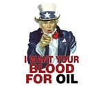 I Want Your Blood For Oil.