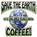 Save the earth. It's the only place with coffee